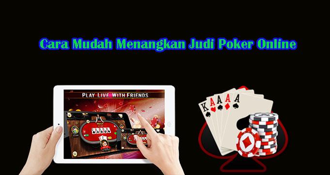 Cara Mudah Menangkan Judi Poker Online