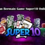 Kemudahan Bermain Game Super10 Online Terbaru